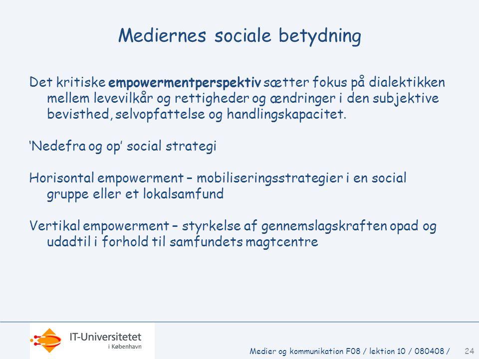 Mediernes sociale betydning Det kritiske empowermentperspektiv sætter fokus på dialektikken mellem levevilkår og rettigheder og ændringer i den subjektive bevisthed, selvopfattelse og handlingskapacitet.