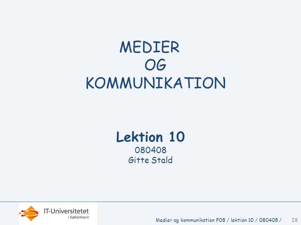 Lektion 10 080408 Gitte Stald MEDIER OG KOMMUNIKATION 28Medier og kommunikation F08 / lektion 10 / 080408 /
