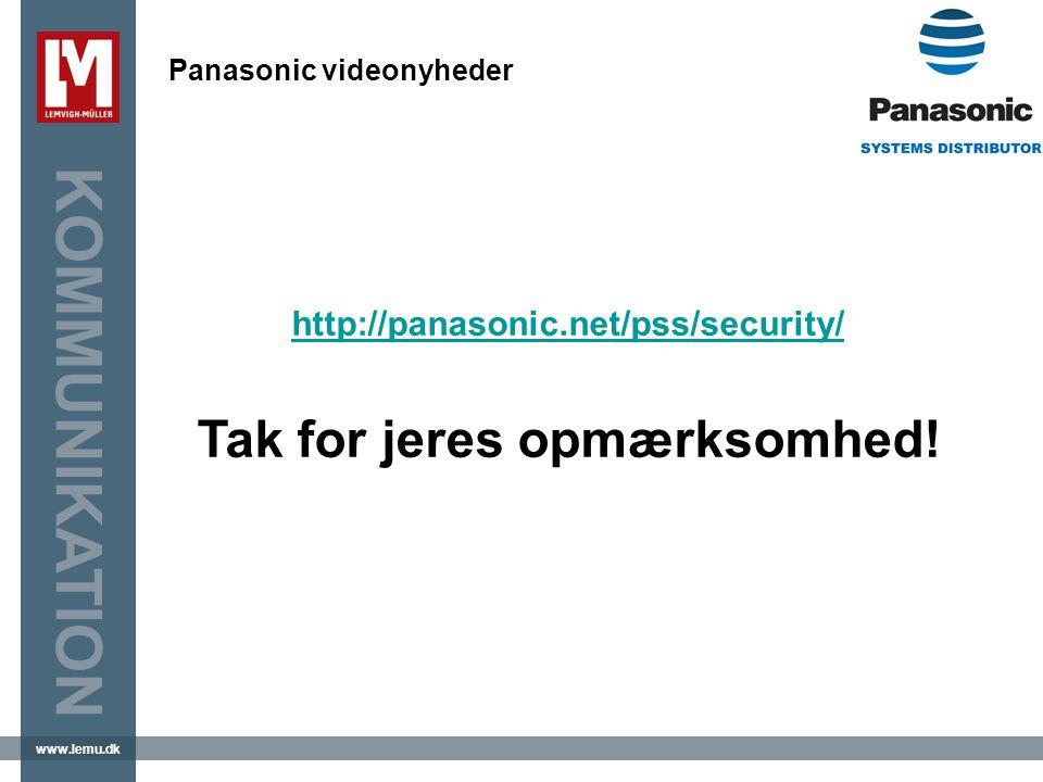 www.lemu.dk KOMMUNIKATION Panasonic videonyheder http://panasonic.net/pss/security/ http://panasonic.net/pss/security/ Tak for jeres opmærksomhed!