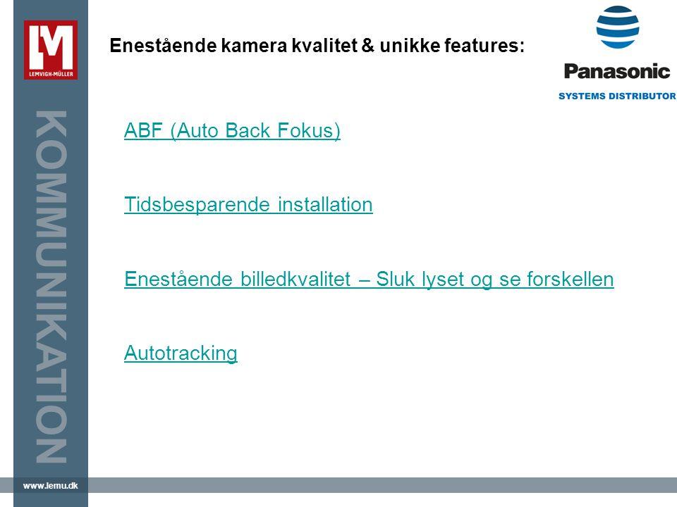 www.lemu.dk KOMMUNIKATION Enestående kamera kvalitet & unikke features: ABF (Auto Back Fokus) Tidsbesparende installation Enestående billedkvalitet – Sluk lyset og se forskellen Autotracking