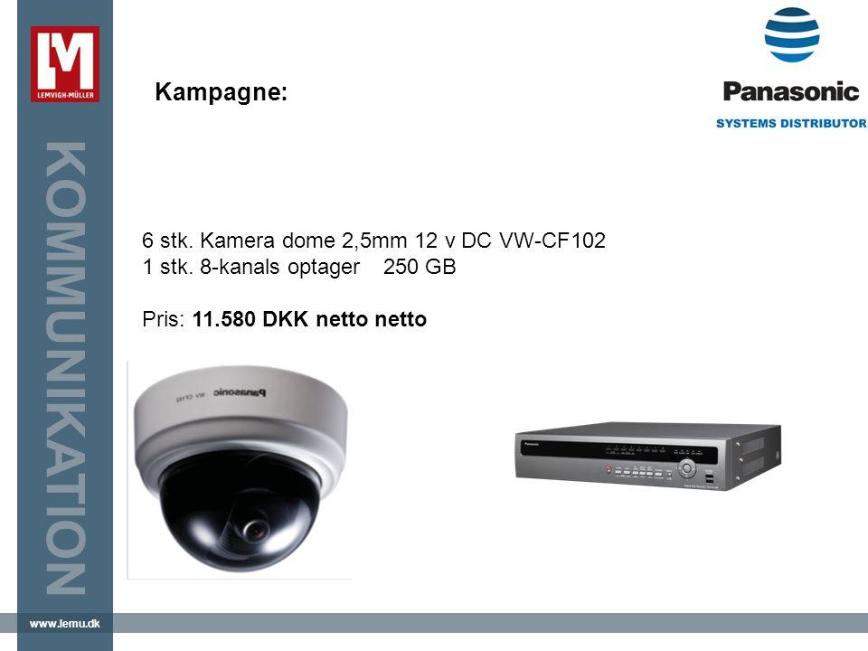 www.lemu.dk KOMMUNIKATION Kampagne: 6 stk. Kamera dome 2,5mm 12 v DC VW-CF102 1 stk.