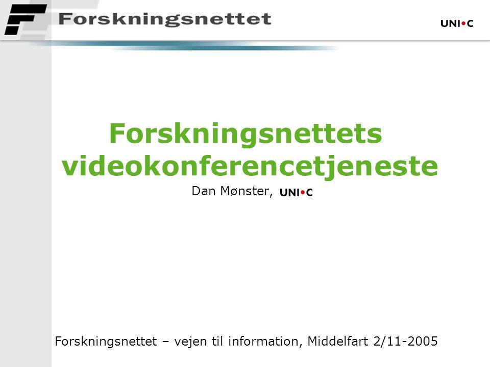 Forskningsnettets videokonferencetjeneste Dan Mønster, Forskningsnettet – vejen til information, Middelfart 2/11-2005