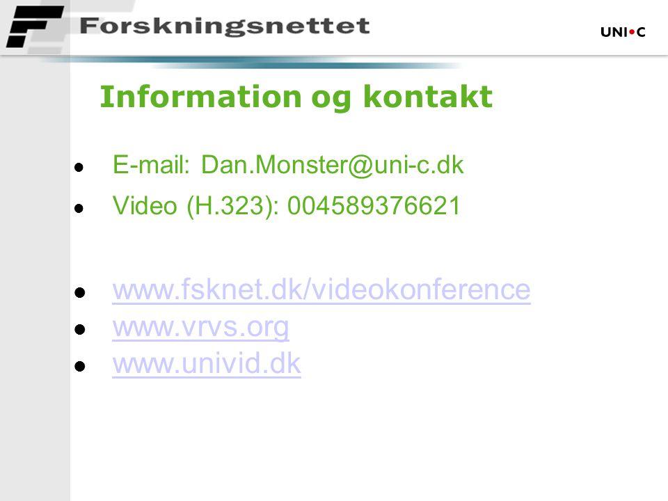 Information og kontakt  E-mail: Dan.Monster@uni-c.dk  Video (H.323): 004589376621  www.fsknet.dk/videokonference www.fsknet.dk/videokonference  www.vrvs.org www.vrvs.org  www.univid.dk www.univid.dk