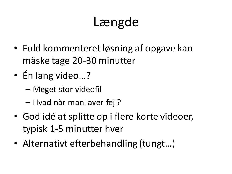 Længde • Fuld kommenteret løsning af opgave kan måske tage 20-30 minutter • Én lang video….