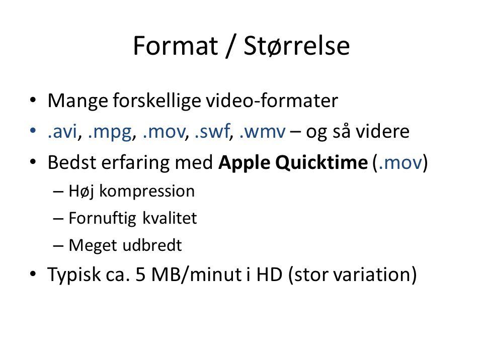 Format / Størrelse • Mange forskellige video-formater •.avi,.mpg,.mov,.swf,.wmv – og så videre • Bedst erfaring med Apple Quicktime (.mov) – Høj kompression – Fornuftig kvalitet – Meget udbredt • Typisk ca.