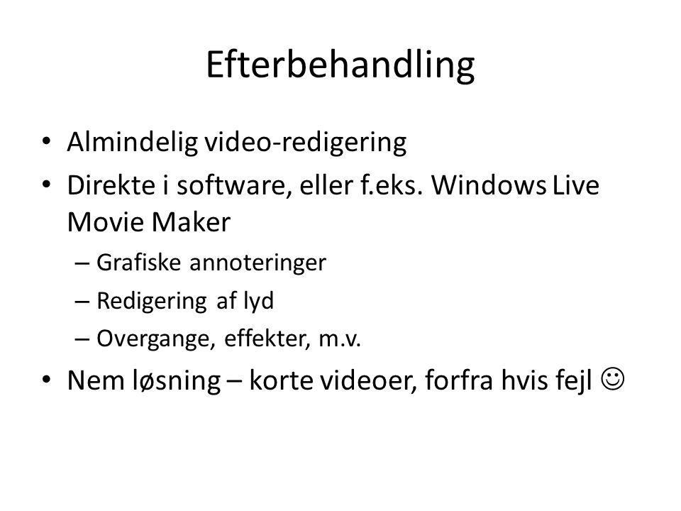 Efterbehandling • Almindelig video-redigering • Direkte i software, eller f.eks.