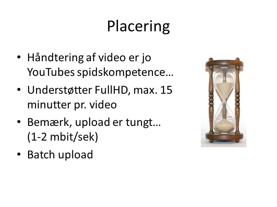 Placering • Håndtering af video er jo YouTubes spidskompetence… • Understøtter FullHD, max.