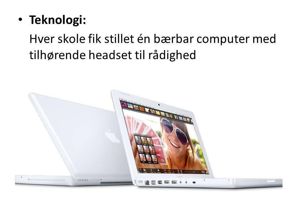 • Teknologi: Hver skole fik stillet én bærbar computer med tilhørende headset til rådighed
