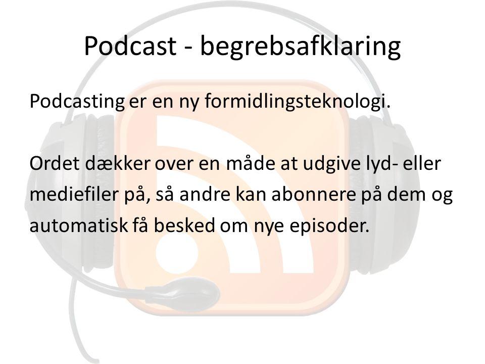 Podcast - begrebsafklaring Podcasting er en ny formidlingsteknologi.
