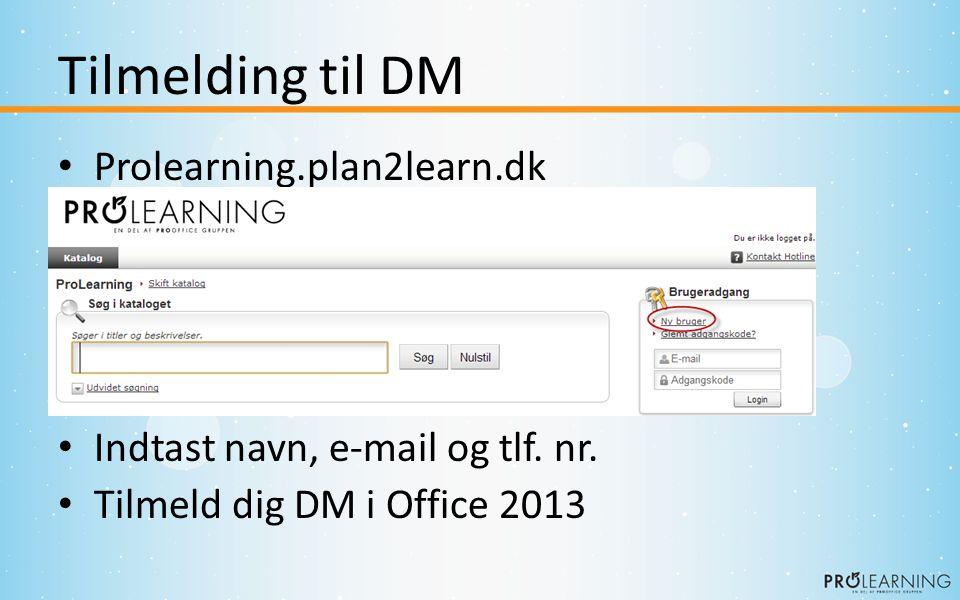 Tilmelding til DM • Prolearning.plan2learn.dk • Indtast navn, e-mail og tlf.