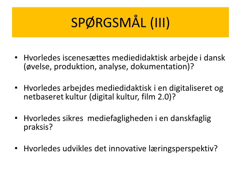 • Hvorledes iscenesættes mediedidaktisk arbejde i dansk (øvelse, produktion, analyse, dokumentation).