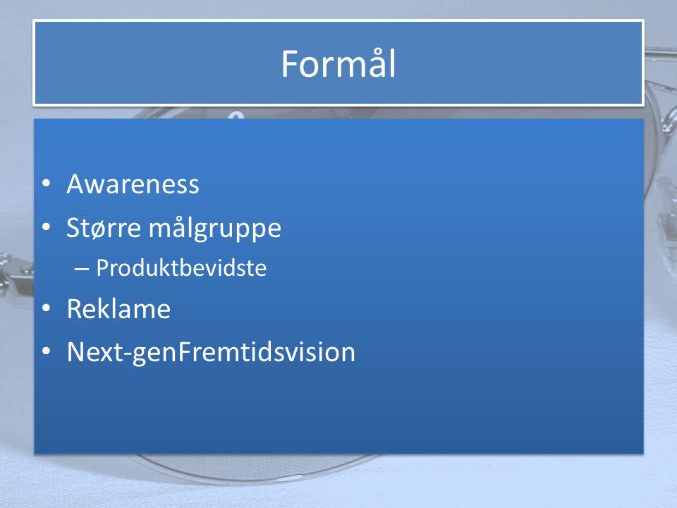 Formål • Awareness • Større målgruppe – Produktbevidste • Reklame • Next-genFremtidsvision • Awareness • Større målgruppe – Produktbevidste • Reklame • Next-genFremtidsvision