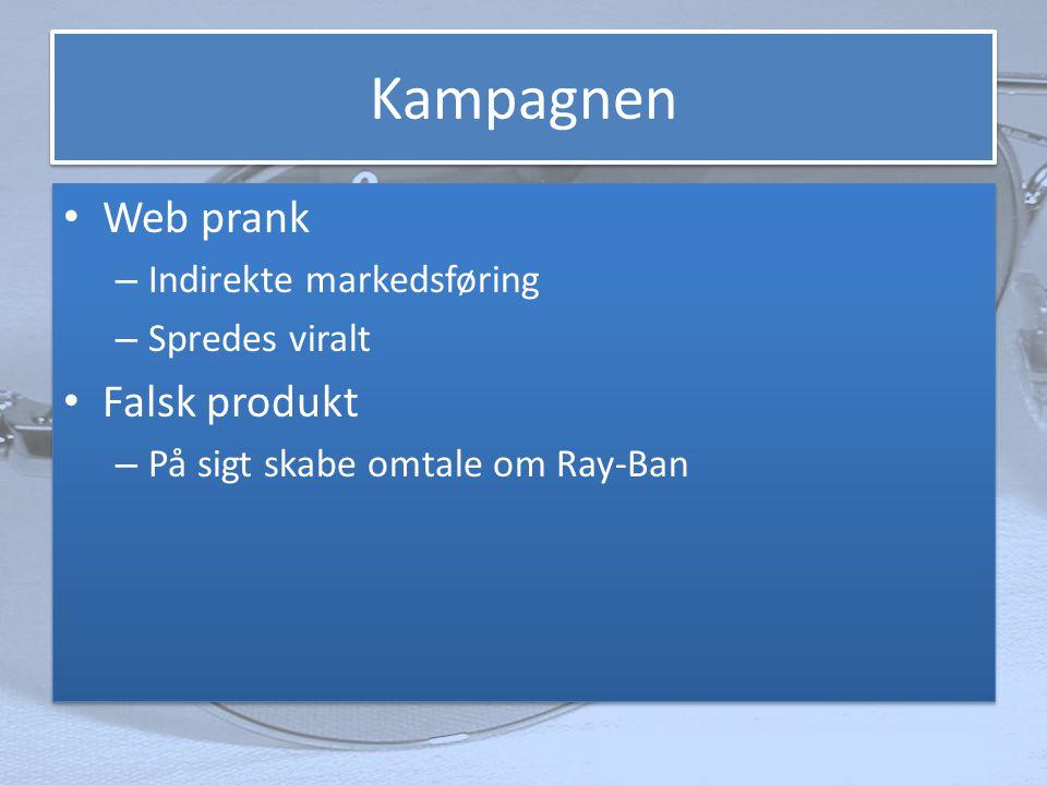 Kampagnen • Web prank – Indirekte markedsføring – Spredes viralt • Falsk produkt – På sigt skabe omtale om Ray-Ban • Web prank – Indirekte markedsføring – Spredes viralt • Falsk produkt – På sigt skabe omtale om Ray-Ban