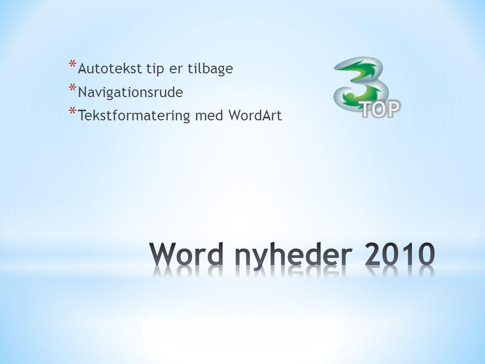 * Autotekst tip er tilbage * Navigationsrude * Tekstformatering med WordArt