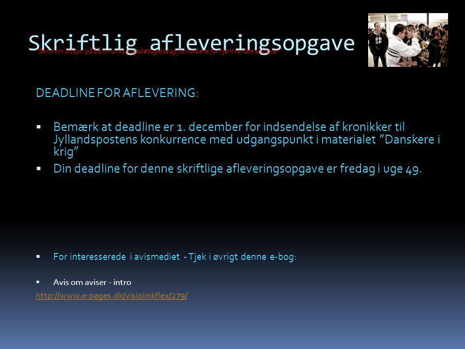 Skriftlig afleveringsopgave Skriv om dit syn på Danmarks krigsdeltagelse og forholdene for hjemvendte soldater DEADLINE FOR AFLEVERING:  Bemærk at deadline er 1.