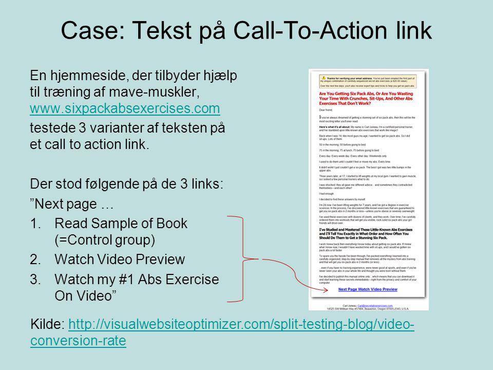 Case: Tekst på Call-To-Action link En hjemmeside, der tilbyder hjælp til træning af mave-muskler, www.sixpackabsexercises.com www.sixpackabsexercises.com testede 3 varianter af teksten på et call to action link.