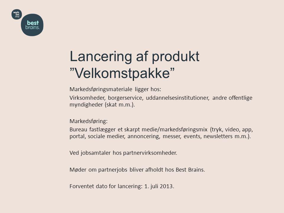 Lancering af produkt Velkomstpakke Markedsføringsmateriale ligger hos: Virksomheder, borgerservice, uddannelsesinstitutioner, andre offentlige myndigheder (skat m.m.).