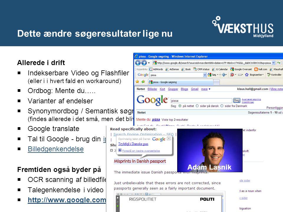 Dette ændre søgeresultater lige nu Allerede i drift  Indekserbare Video og Flashfiler (eller i i hvert fald en workaround)  Ordbog: Mente du…..
