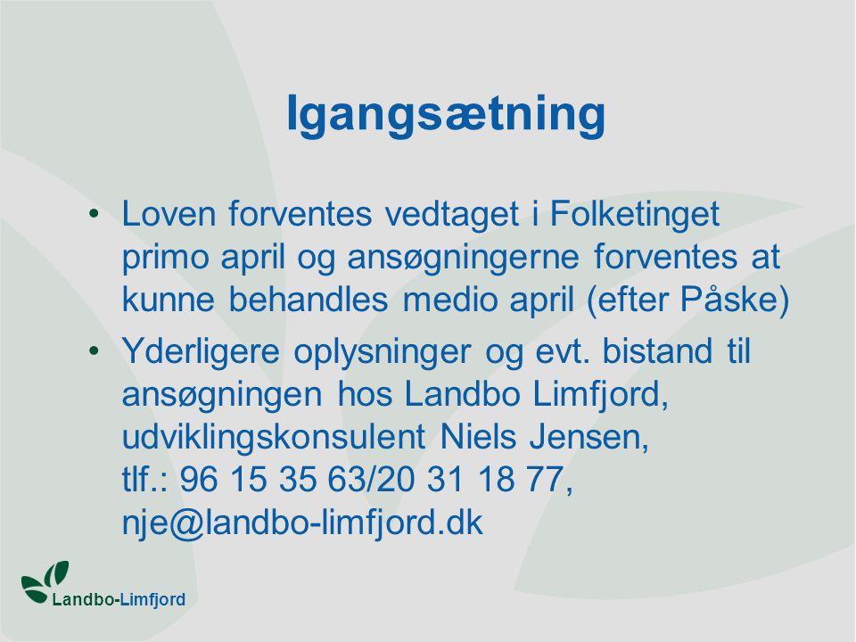 Landbo-Limfjord Igangsætning •Loven forventes vedtaget i Folketinget primo april og ansøgningerne forventes at kunne behandles medio april (efter Påske) •Yderligere oplysninger og evt.