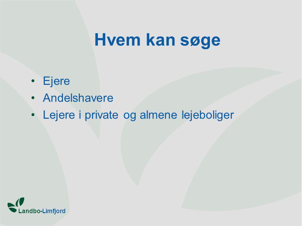Landbo-Limfjord Hvem kan søge •Ejere •Andelshavere •Lejere i private og almene lejeboliger