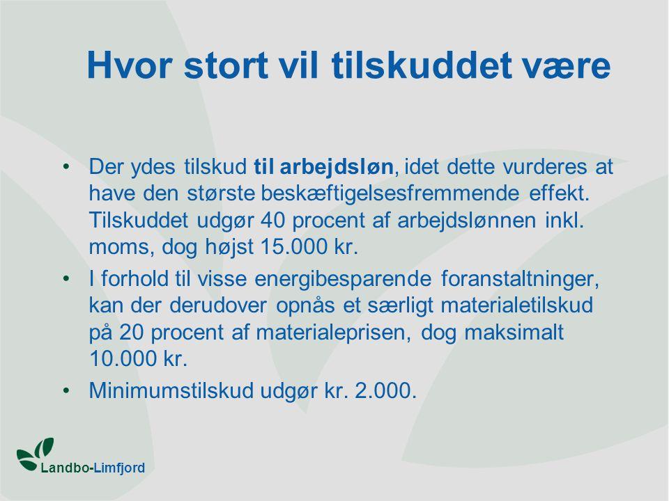 Landbo-Limfjord Hvor stort vil tilskuddet være •Der ydes tilskud til arbejdsløn, idet dette vurderes at have den største beskæftigelsesfremmende effekt.
