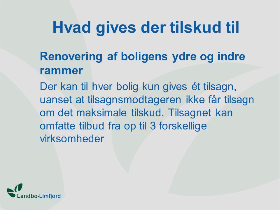 Landbo-Limfjord Hvad gives der tilskud til Renovering af boligens ydre og indre rammer Der kan til hver bolig kun gives ét tilsagn, uanset at tilsagnsmodtageren ikke får tilsagn om det maksimale tilskud.