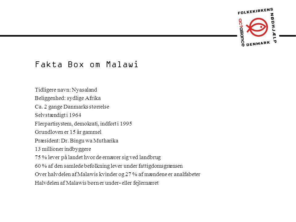 Forside / Intro Fakta Box om Malawi Tidligere navn: Nyasaland Beliggenhed: sydlige Afrika Ca.