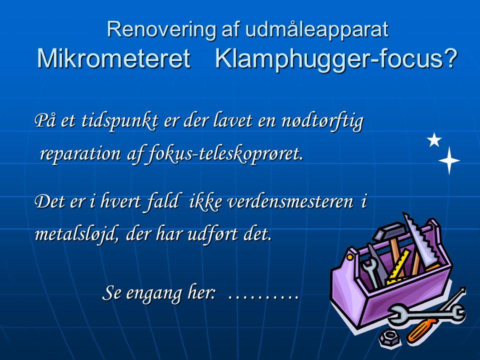 Renovering af udmåleapparat Mikrometeret Klamphugger-focus.