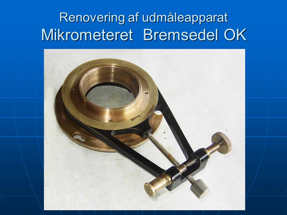 Renovering af udmåleapparat Mikrometeret Bremsedel OK