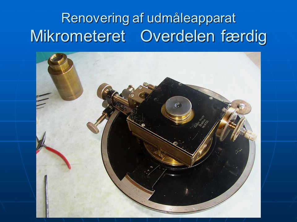Renovering af udmåleapparat Mikrometeret Overdelen færdig
