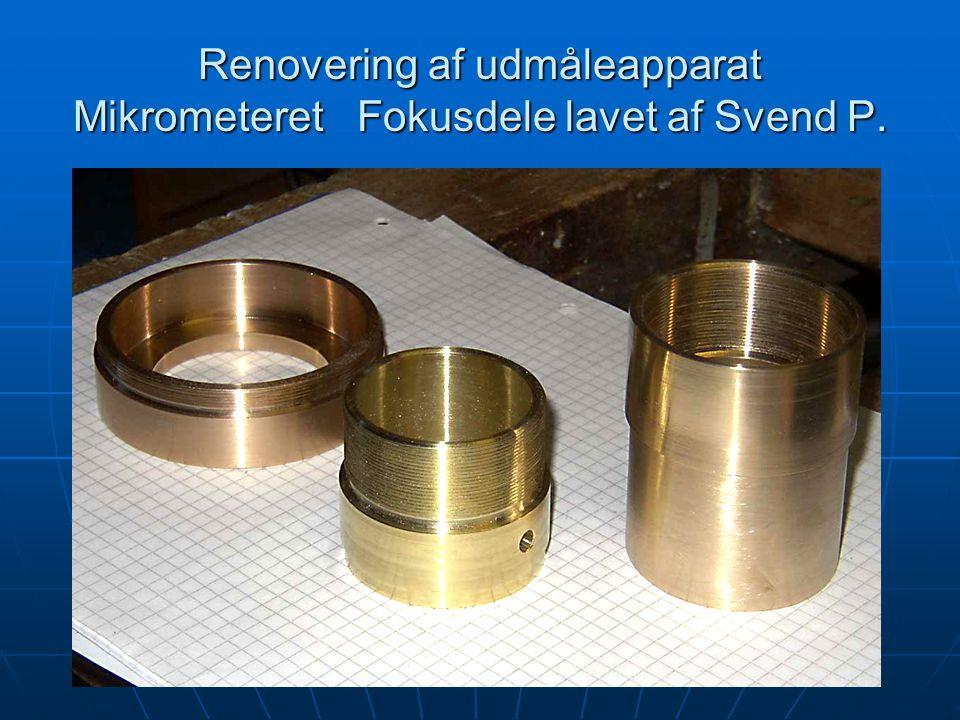 Renovering af udmåleapparat Mikrometeret Fokusdele lavet af Svend P.