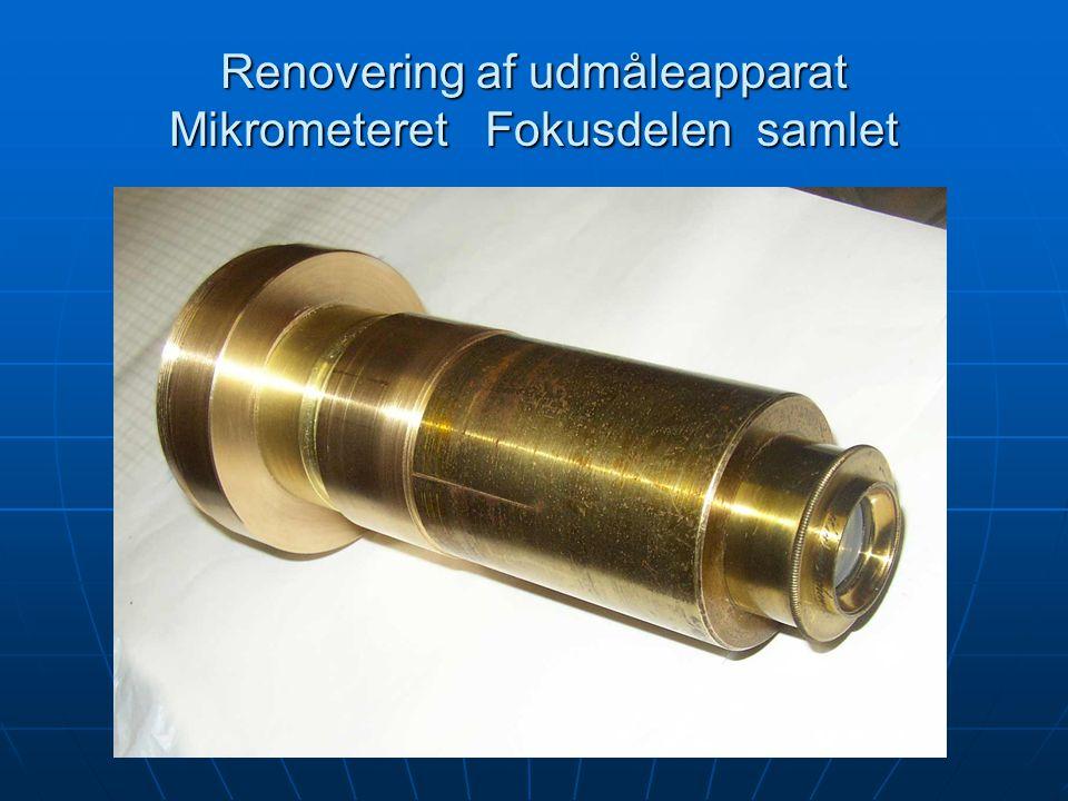Renovering af udmåleapparat Mikrometeret Fokusdelen samlet