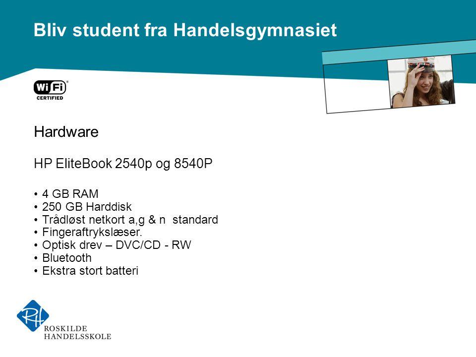 Bliv student fra Handelsgymnasiet Hardware HP EliteBook 2540p og 8540P •4 GB RAM •250 GB Harddisk •Trådløst netkort a,g & n standard •Fingeraftrykslæser.
