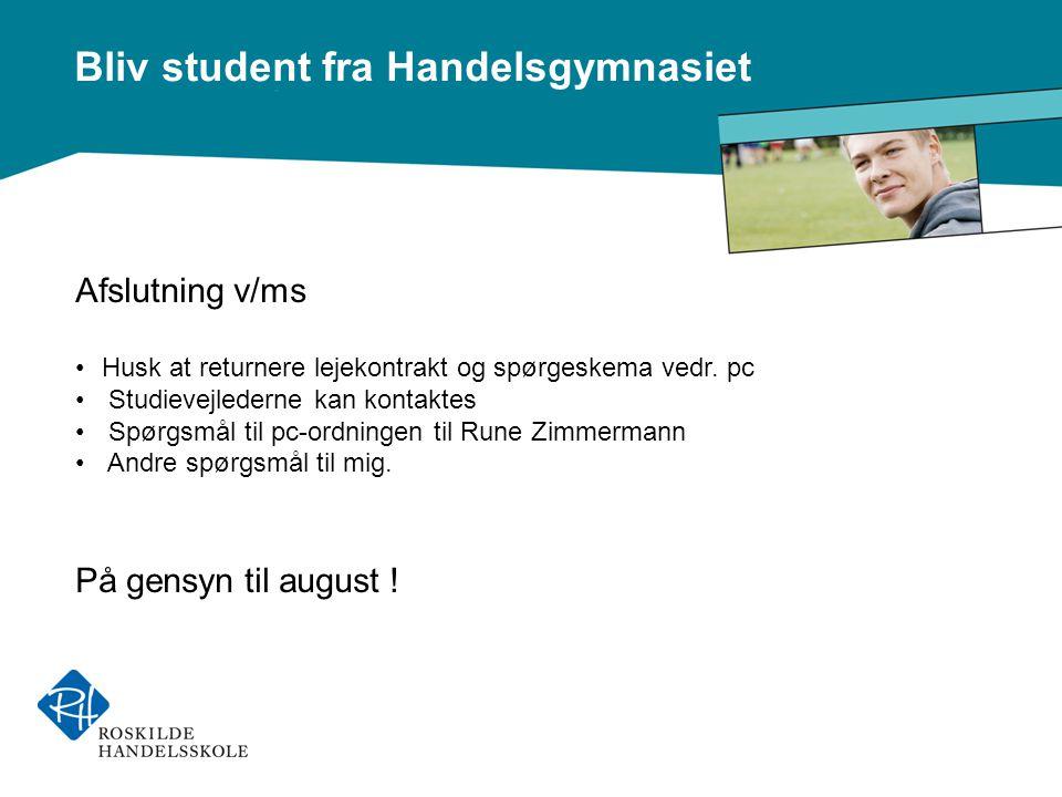 Bliv student fra Handelsgymnasiet Afslutning v/ms • Husk at returnere lejekontrakt og spørgeskema vedr.