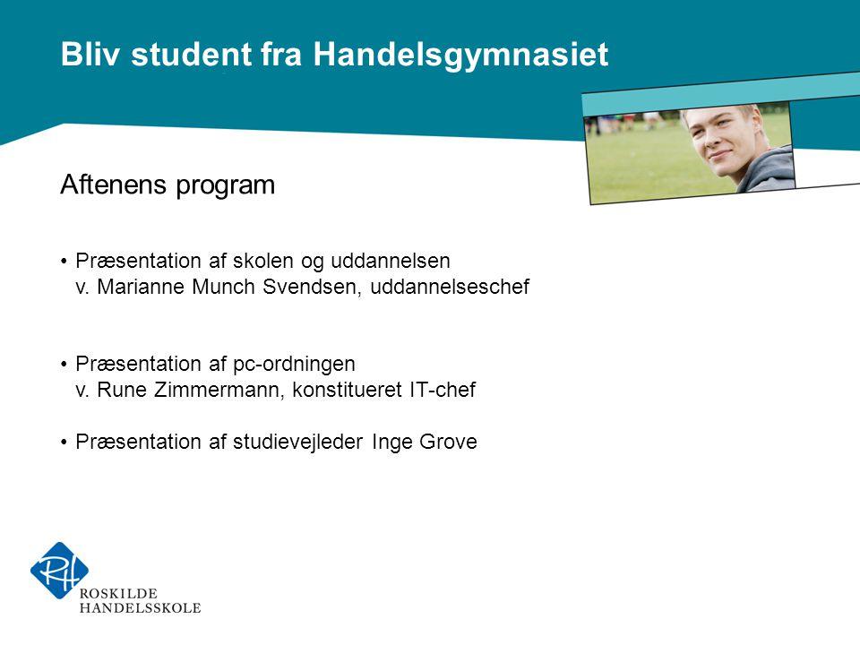 Bliv student fra Handelsgymnasiet Aftenens program •Præsentation af skolen og uddannelsen v.