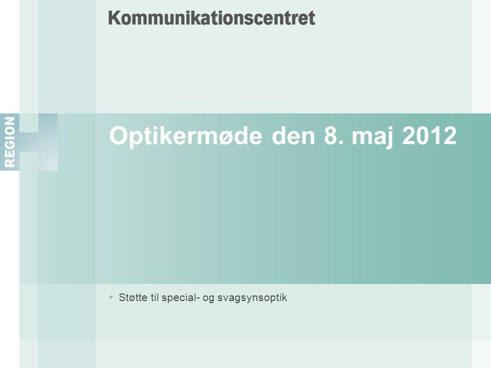 Optikermøde den 8. maj 2012 • Støtte til special- og svagsynsoptik
