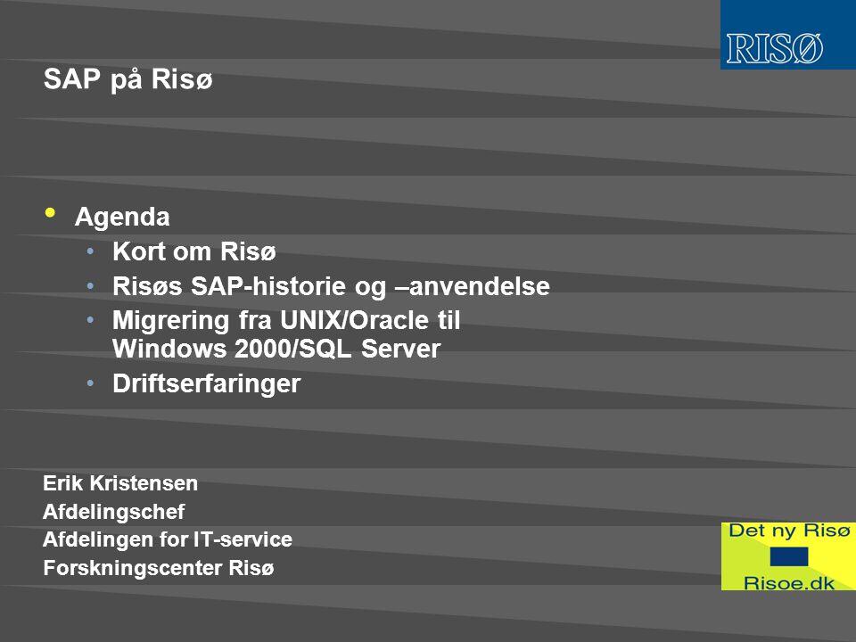 SAP på Risø • Agenda •Kort om Risø •Risøs SAP-historie og –anvendelse •Migrering fra UNIX/Oracle til Windows 2000/SQL Server •Driftserfaringer Erik Kristensen Afdelingschef Afdelingen for IT-service Forskningscenter Risø