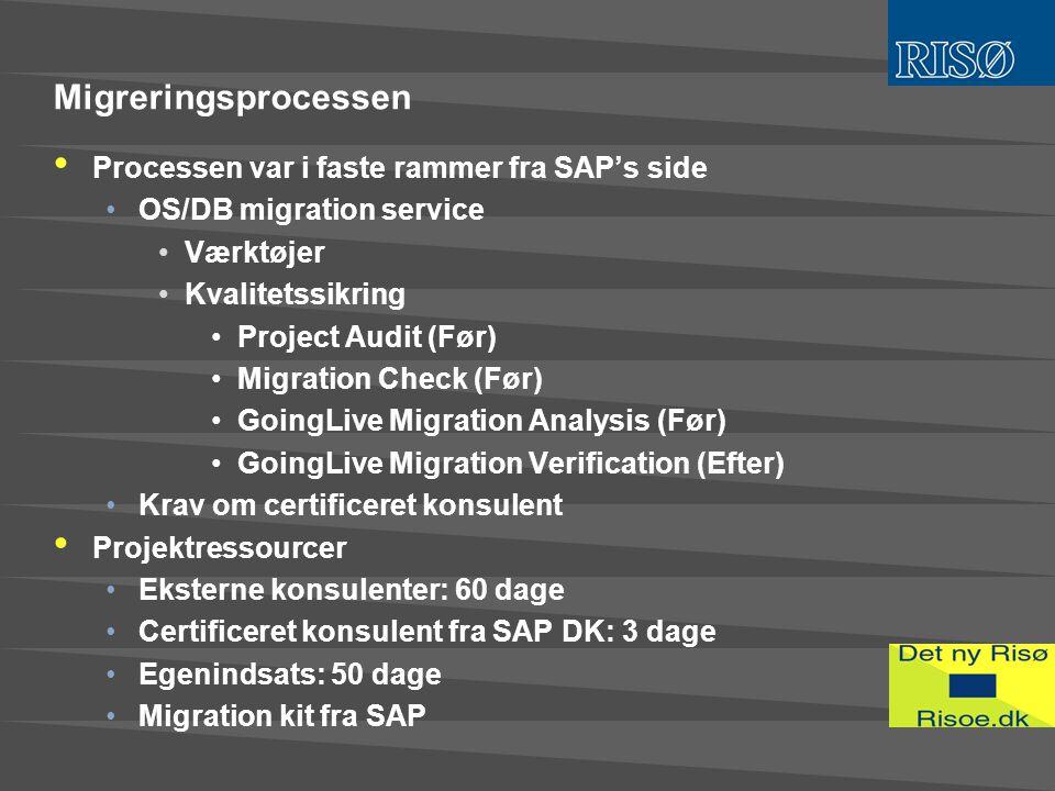 Migreringsprocessen • Processen var i faste rammer fra SAP's side •OS/DB migration service •Værktøjer •Kvalitetssikring •Project Audit (Før) •Migration Check (Før) •GoingLive Migration Analysis (Før) •GoingLive Migration Verification (Efter) •Krav om certificeret konsulent • Projektressourcer •Eksterne konsulenter: 60 dage •Certificeret konsulent fra SAP DK: 3 dage •Egenindsats: 50 dage •Migration kit fra SAP