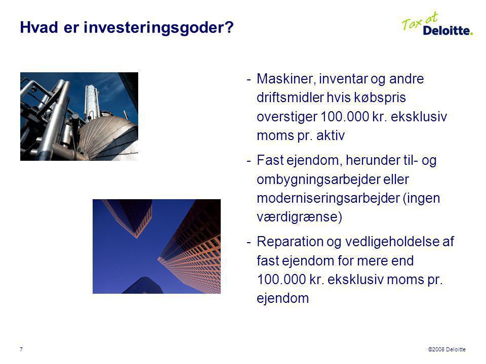 ©2008 Deloitte 7 Hvad er investeringsgoder.