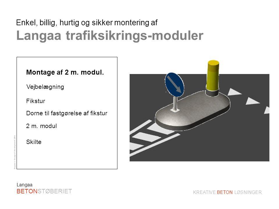 Degner´s Design & Development 2004 KREATIVE BETON LØSNINGER Langaa BETONSTØBERIET Enkel, billig, hurtig og sikker montering af Langaa trafiksikrings-moduler 2 m.