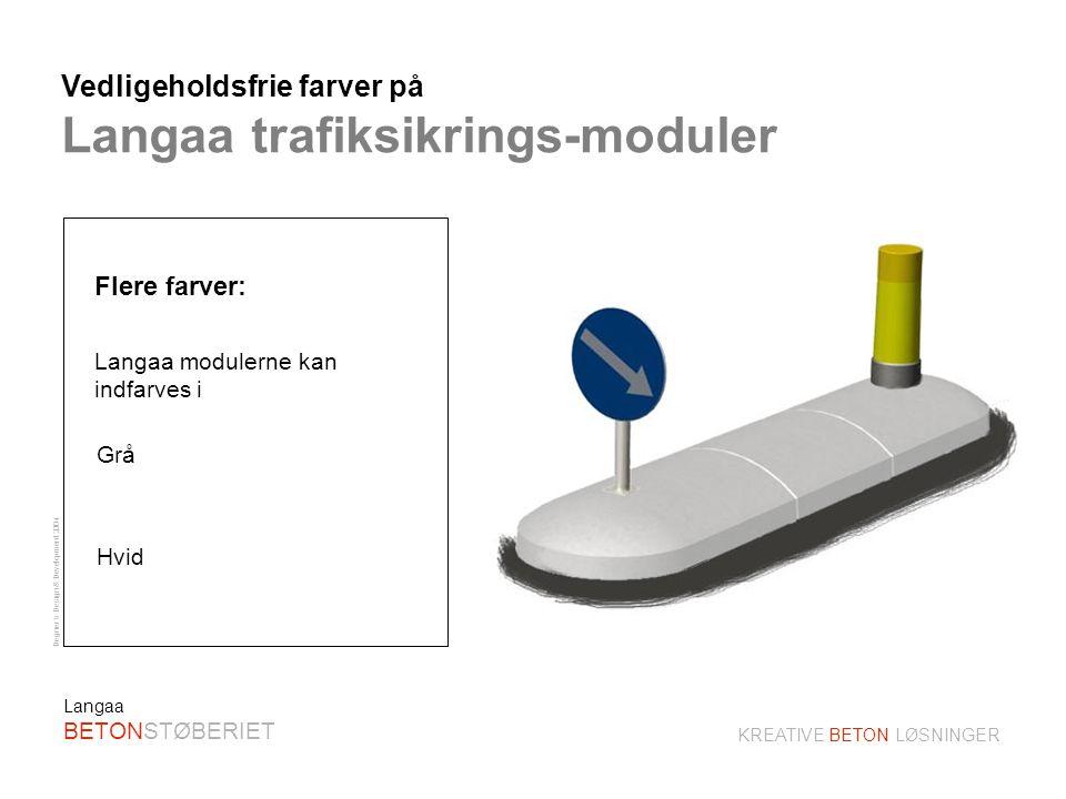 Degner´s Design & Development 2004 KREATIVE BETON LØSNINGER Langaa BETONSTØBERIET Langaa modulerne kan kombineres til f.eks.: Fodgænger-øer Bus og vognbane fordeling Vej-, gade-, cykelsti- og fortovsafspæring Hastigheds nedsættende chikaner Fleksibel anvendelse af Langaa trafiksikrings-moduler 1.25 m med Hellefyr Patent Pending