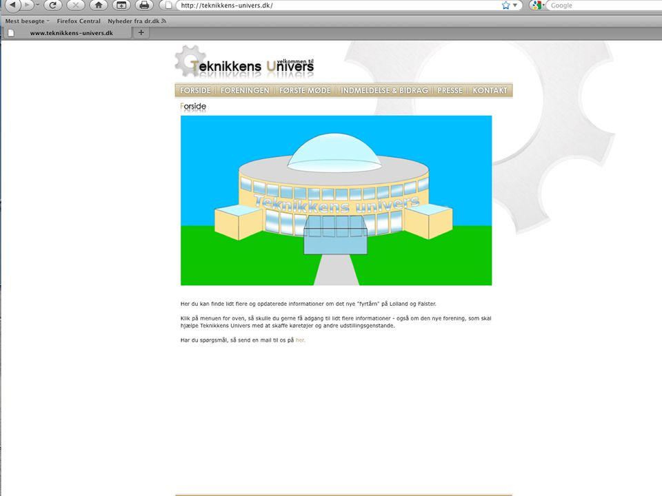 Hjemmeside kører allerede •www.teknikkens-univers.dk •Indmeldelse til foreningen •Mulighed for at give gaveinformation •Nyheder •Udklip og lyd fra pressen