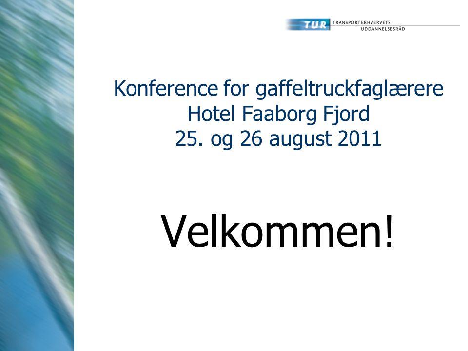 Konference for gaffeltruckfaglærere Hotel Faaborg Fjord 25. og 26 august 2011 Velkommen!