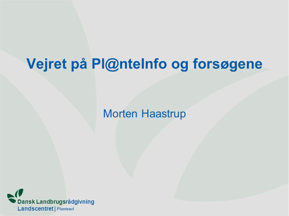 Dansk Landbrugsrådgivning Landscentret | Planteavl Vejret på Pl@nteInfo og forsøgene Morten Haastrup