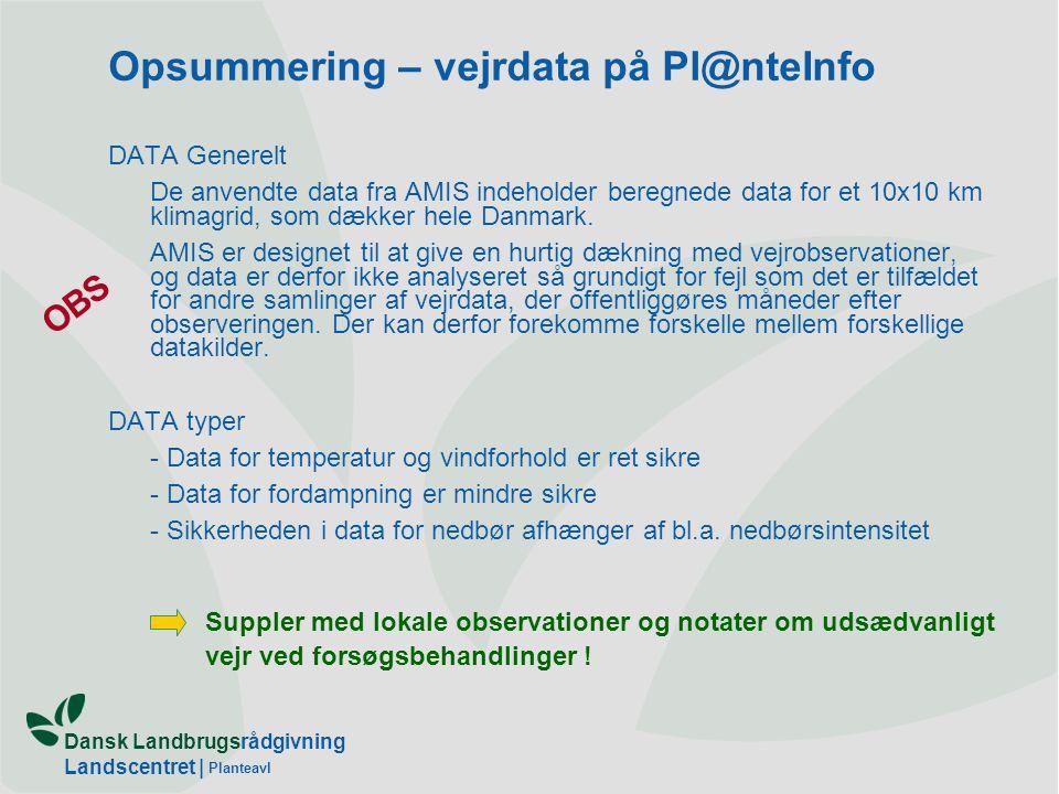Dansk Landbrugsrådgivning Landscentret | Planteavl DATA Generelt De anvendte data fra AMIS indeholder beregnede data for et 10x10 km klimagrid, som dækker hele Danmark.