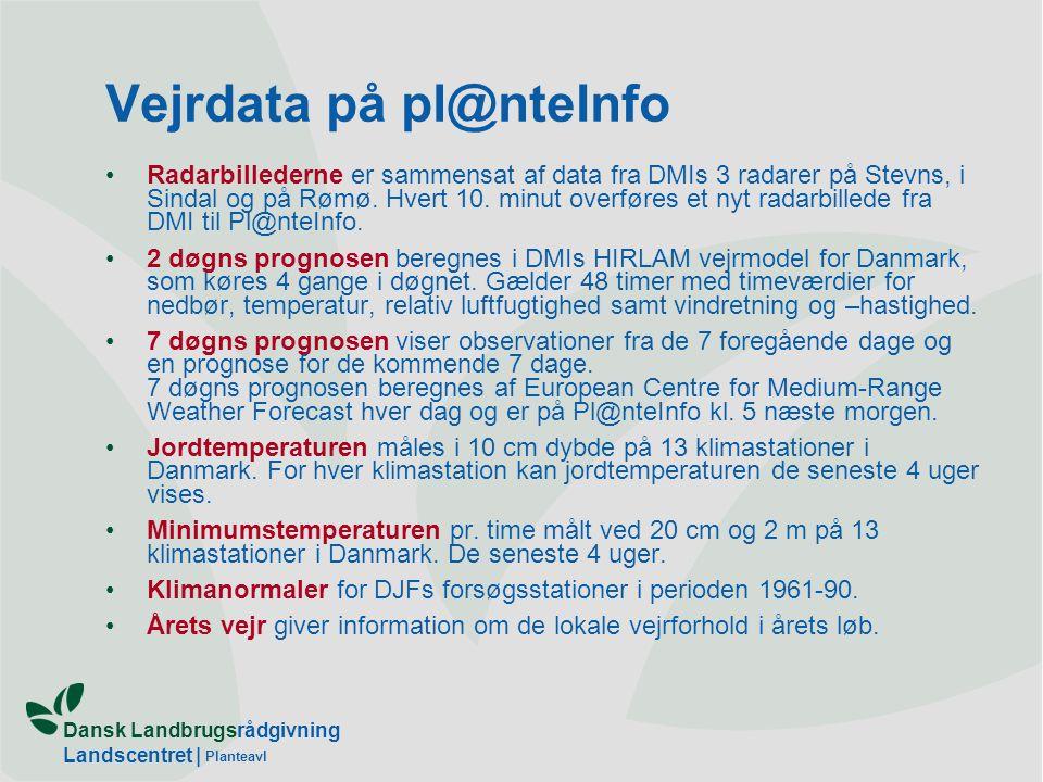 Dansk Landbrugsrådgivning Landscentret | Planteavl Vejrdata på pl@nteInfo •Radarbillederne er sammensat af data fra DMIs 3 radarer på Stevns, i Sindal og på Rømø.