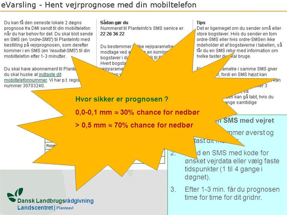 Dansk Landbrugsrådgivning Landscentret | Planteavl Prognose på mobilen Sådan får du en SMS med vejret 1.Vælg Mobilnummer øverst og indtast dit mobilnr.