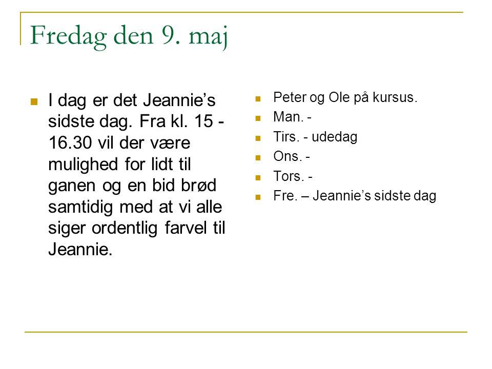 Fredag den 9. maj  I dag er det Jeannie's sidste dag.