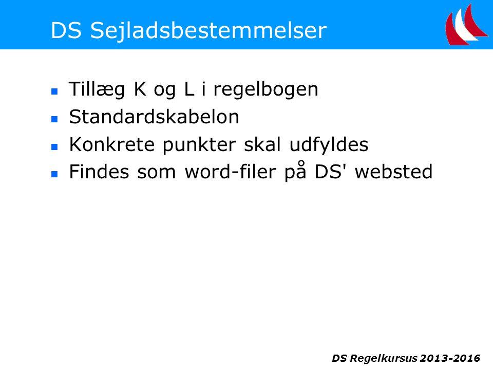 DS Regelkursus 2013-2016 DS Sejladsbestemmelser  Tillæg K og L i regelbogen  Standardskabelon  Konkrete punkter skal udfyldes  Findes som word-filer på DS websted