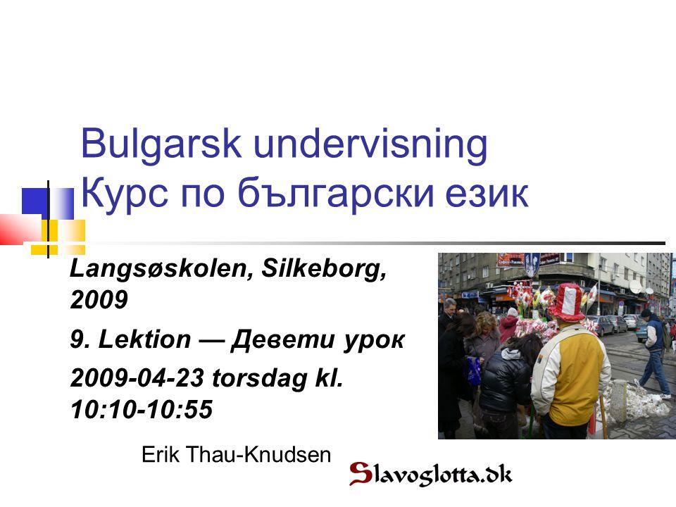 Bulgarsk undervisning Курс по български език Langsøskolen, Silkeborg, 2009 9.